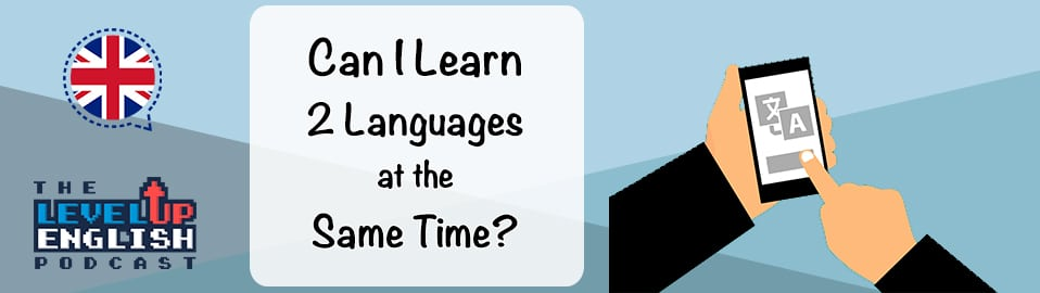 Learning 2 languages at the same time
