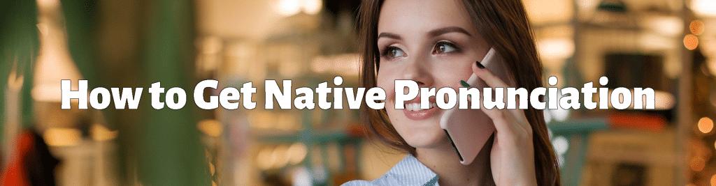 Get Native Pronunciation