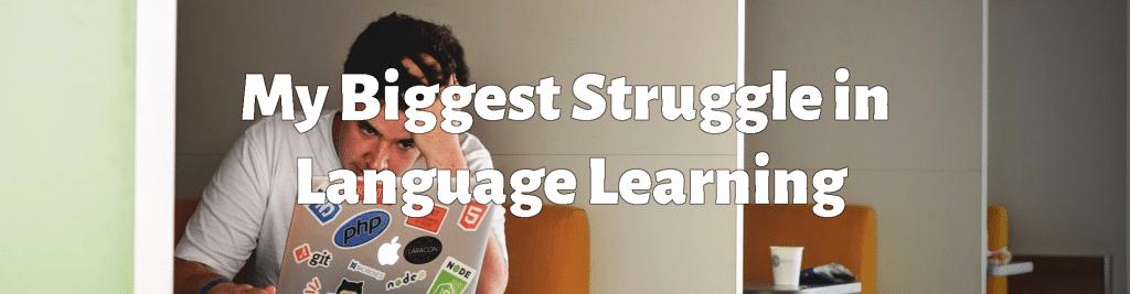 Biggest Struggle Language Learning