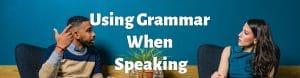 Using Grammar when Speaking