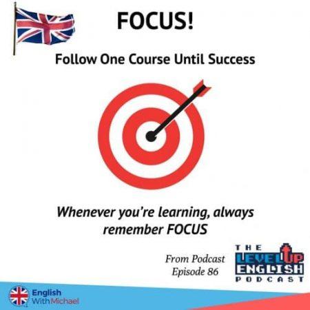 Focus - follow one course until success
